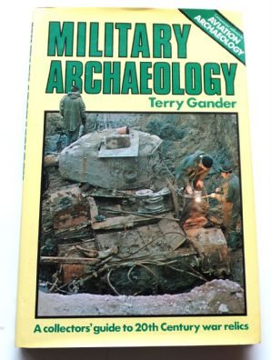 MILITARY ARCHEOLOGY A Collectors Guide To 20th Century War Relics (Gander 1979)